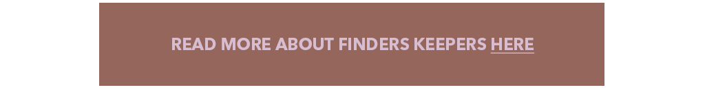 Finders Keepers READ MORE button